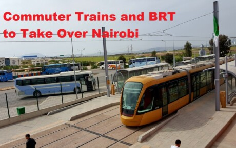 End of Matatu Monopoly – 11 trains and BRT to take over public mass transport in Nairobi @ma3route